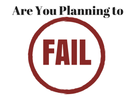 Are you planning to fail?
