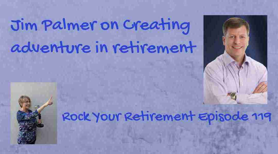 Creating your own adventure in retirement: Ep. 119