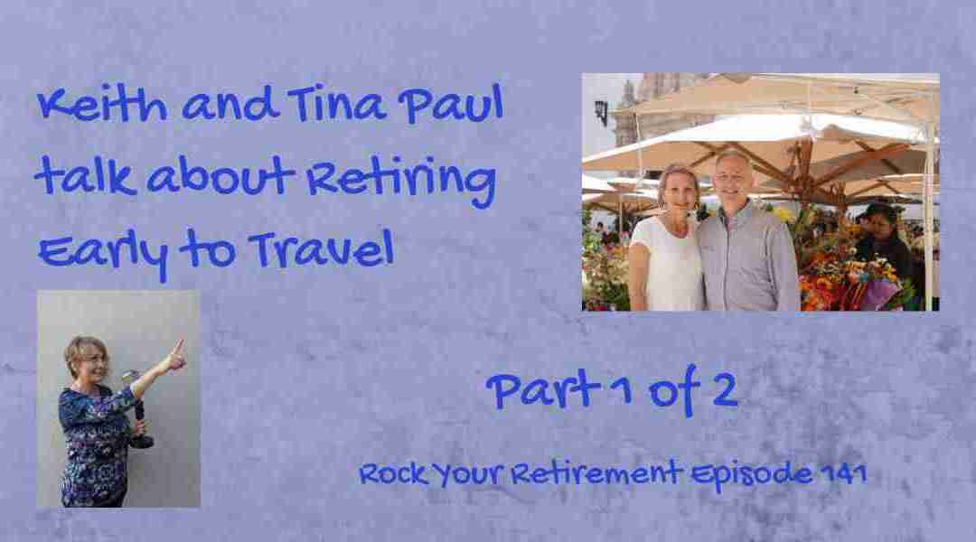 Retire Early and Travel! Part 2 of 2: Ep. 142