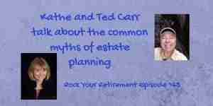 Kathe and Ted Carr talk about common myths of estate planning