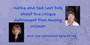 Kathe and Ted Carr talk about the unique retirement plan among women