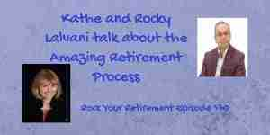 Kathe Kline and Rocky Lalvani talk about how to have an Amazing Retirement Process