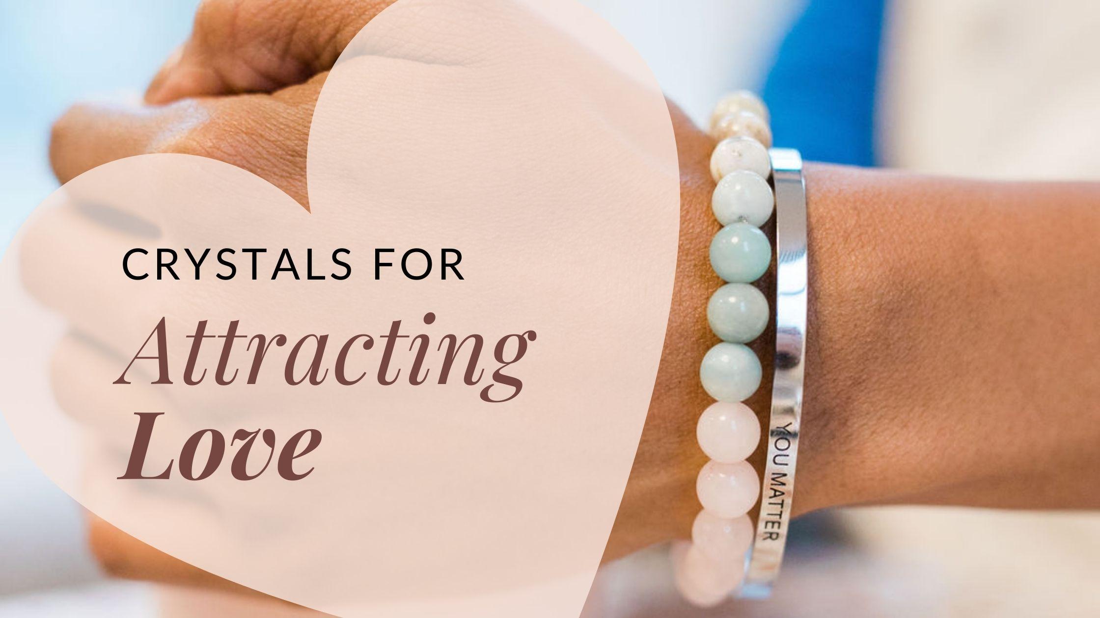 Unique Crystals for Attracting Love