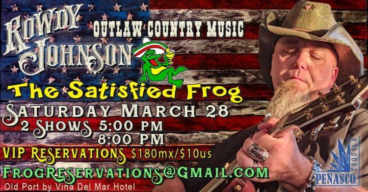 Rowdy-Johnson-Satisfied-Frog-March-20 Whenever it rains... Rocky Point Weekend Rundown!