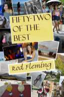 Fifty-Two of the Best ISBN: ISBN: 978-09572612-6-6 A compilation of the 52 best stories from Rod Fleming's World.
