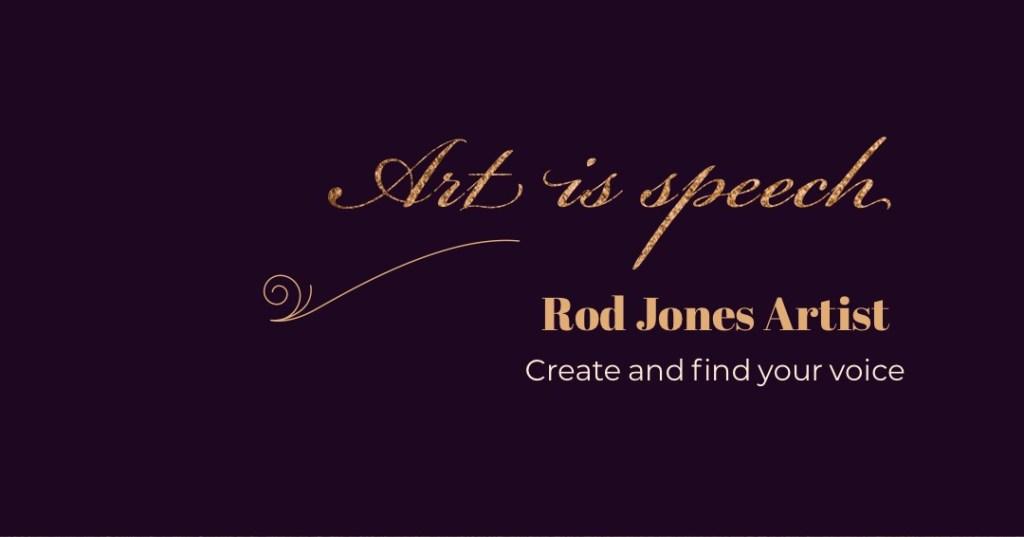 Art is Speech Rod Jones Artist