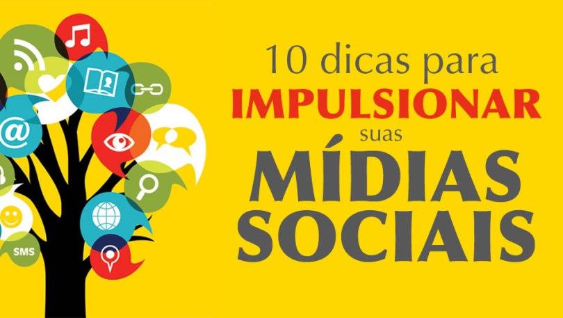 10 dicas para impulsionar suas mídias sociais