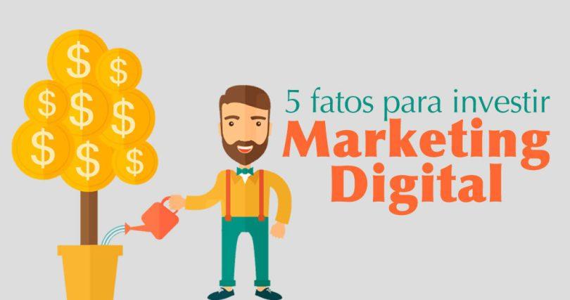 5 fatos para você investir em marketing digital