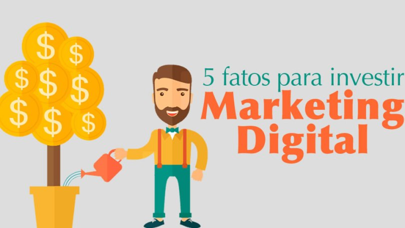 5 fatos para investir em marketing digital