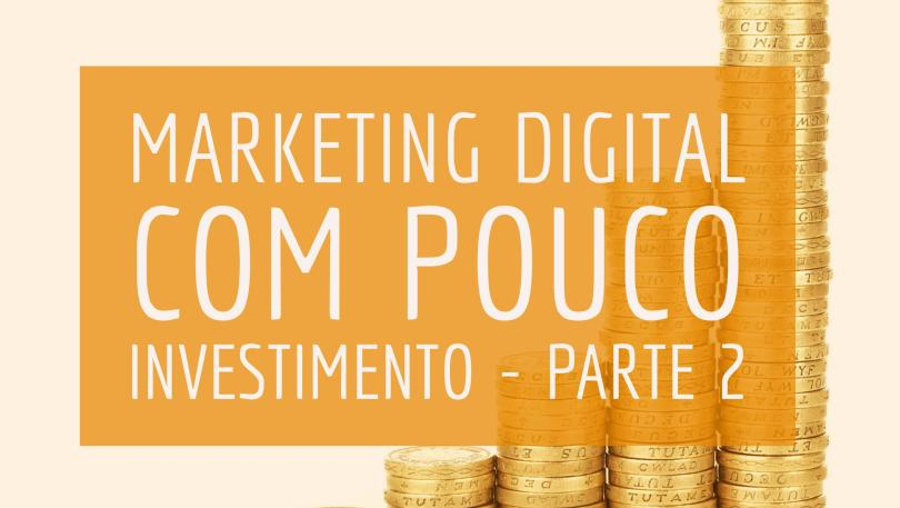 Marketing Digital com pouco investimento – parte 2