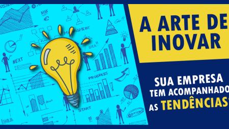 A arte de inovar, sua empresa tem acompanhado as novas tendências?