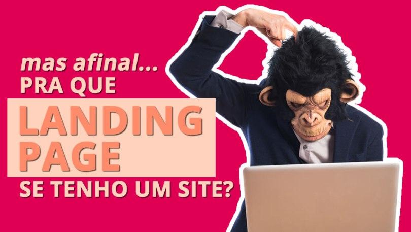 Por que ter uma landing page se eu já tenho um site?