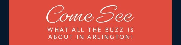 Come See What All the Buzz Is About in Arlington!