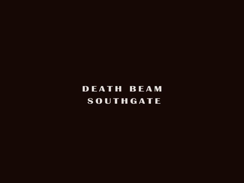 Death Beam Southgate