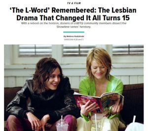'The L-Word' Remembered: The Lesbian Drama That Changed It All Turns 15 With a reboot on the horizon, dozens of LGBTQ community members dissect the Showtime series' herstory. By Melissa Radzimski
