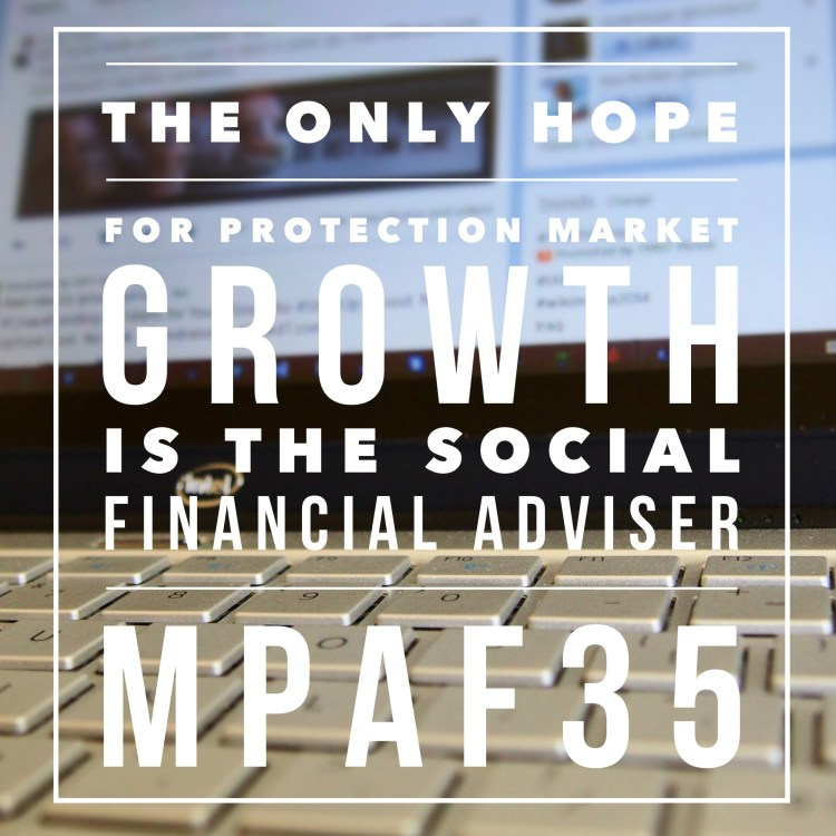 The Only Hope for Protection Market growth is the Social Financial Adviser