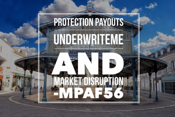 Protection Payouts UnderwriteMe and Market Disruption