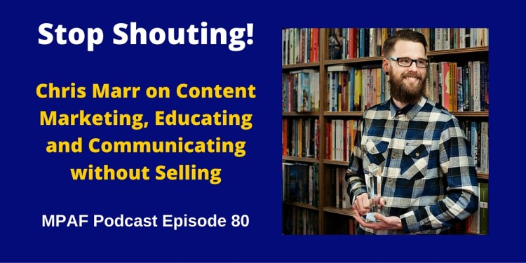 Chris Marr on Content Marketing, Educating and Communicating without Selling