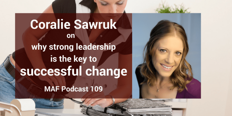 Coralie Sawruk on why strong leadership is the key to successful change - MAF 109