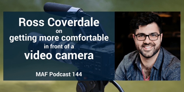 Ross Coverdale on getting more comfortable in front of a video camera - MAF144