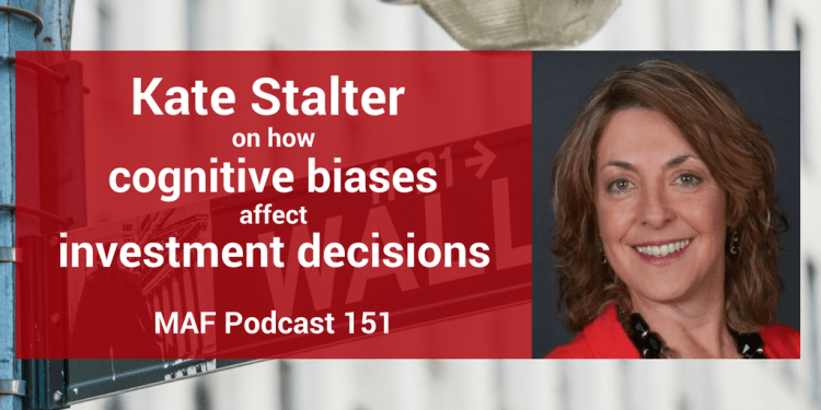 Kate Stalter on how cognitive biases affect investment decisions - MAF151