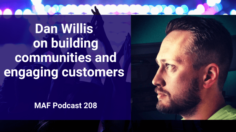 Dan Willis on building communities and engaging customers - MAF208