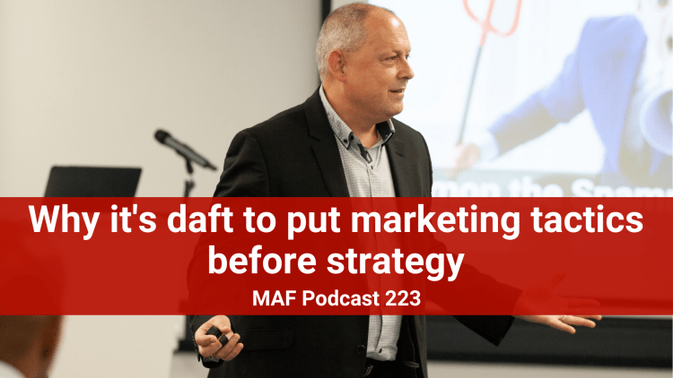 Why it's daft to put marketing tactics before strategy - MAF223