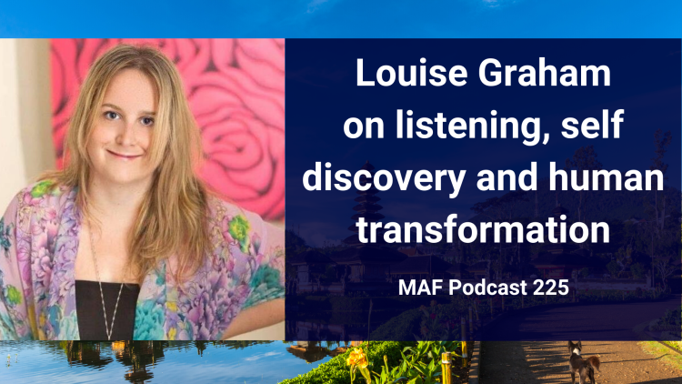 Louise Graham on listening, self-discovery and human transformation – MAF225