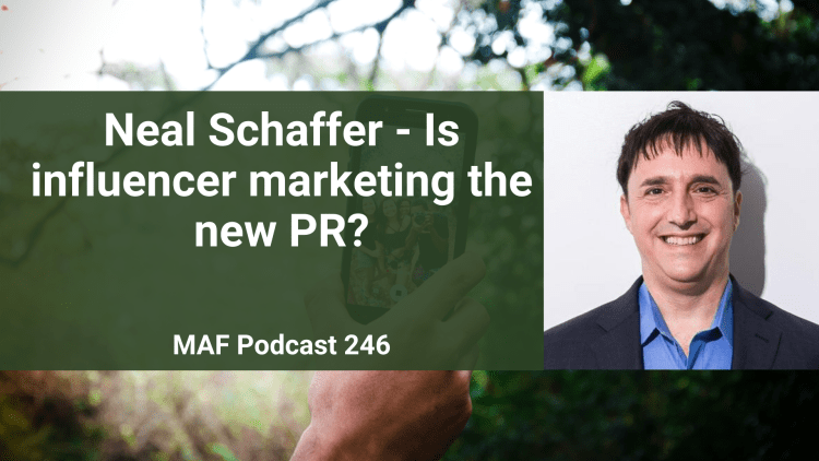 Neal Schaffer - Is influencer marketing the new PR? - MAF246