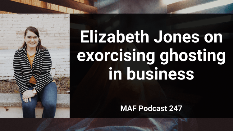 Elizabeth Jones on exorcising ghosting in business - MAF247