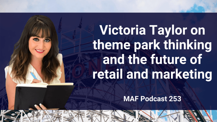 Victoria Taylor on theme park thinking and the future of retail and marketing - MAF253
