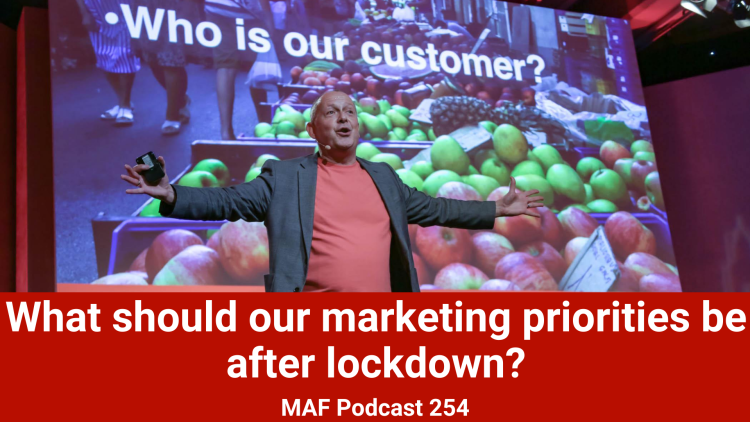 What should our marketing priorities be after lockdown? – MAF254