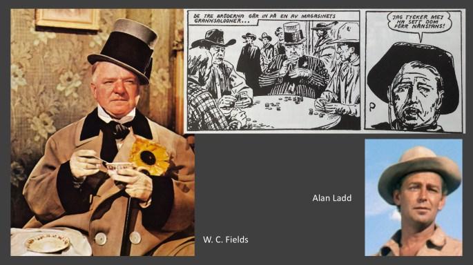 Bifigurer har lånat drag av W. C. Fields och Alan Ladd som båda är filmstjärnor i serierna
