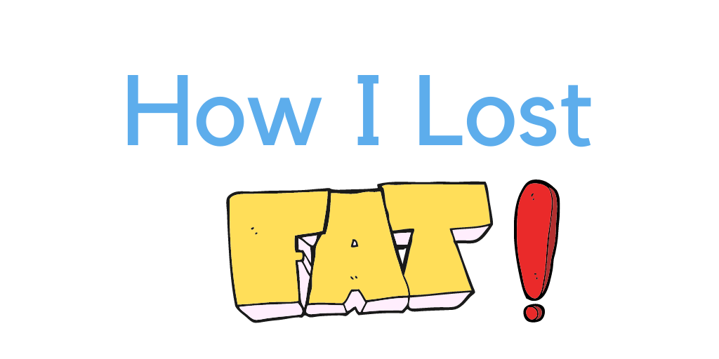 How I lost Fat