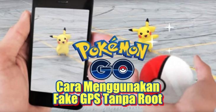 fake gps pokemon go tanpa root