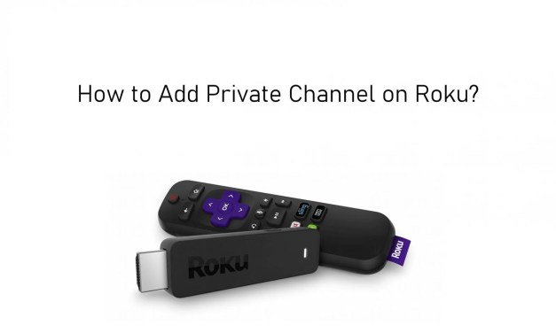How to Add Private Channel on Roku [2020]