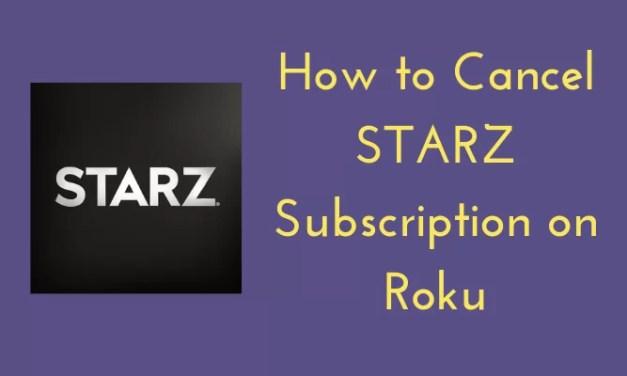 How to Cancel STARZ on Roku [3 Different Ways]