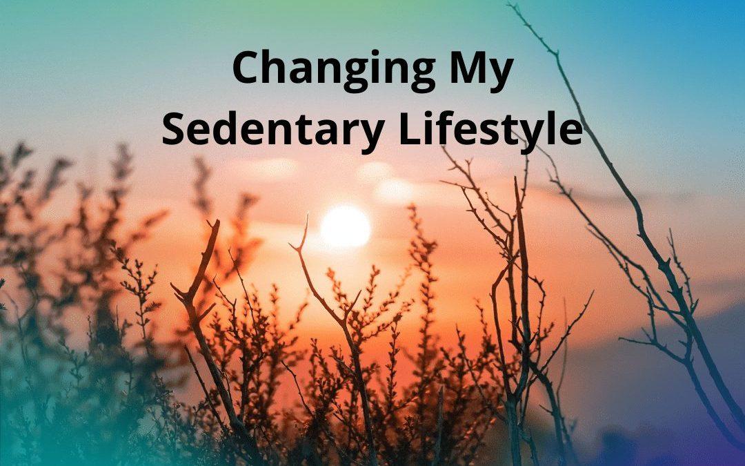 Changing My Sedentary Life Week 1