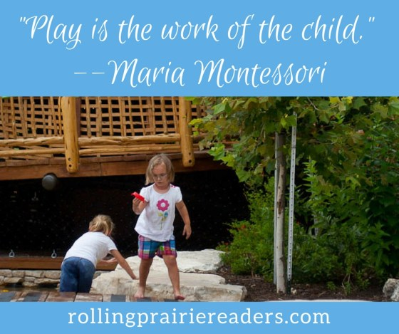 """Play is the work of the child."" --Maria Montessori 