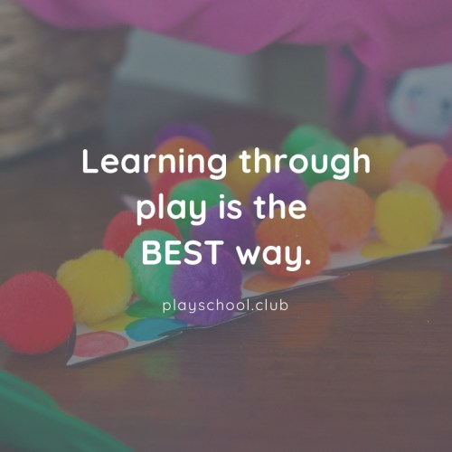 Learning through play is the best way.