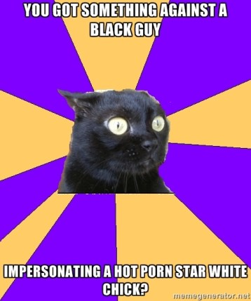 You Got Something Against A Black Guy Impersonating A Hot Porn Star White Chick?