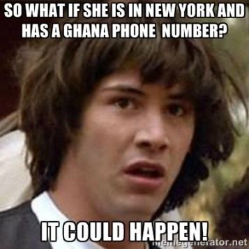 So what if She is in New York and has a Ghana Phone Number? It could happen!