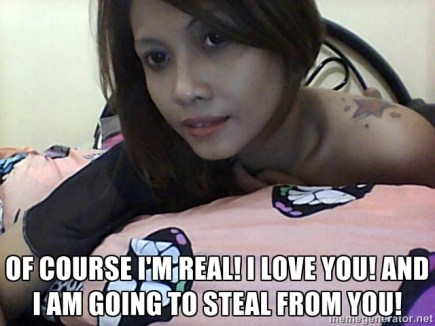 Of course I'm real! I Love You! And I Am Going To Steal From You!