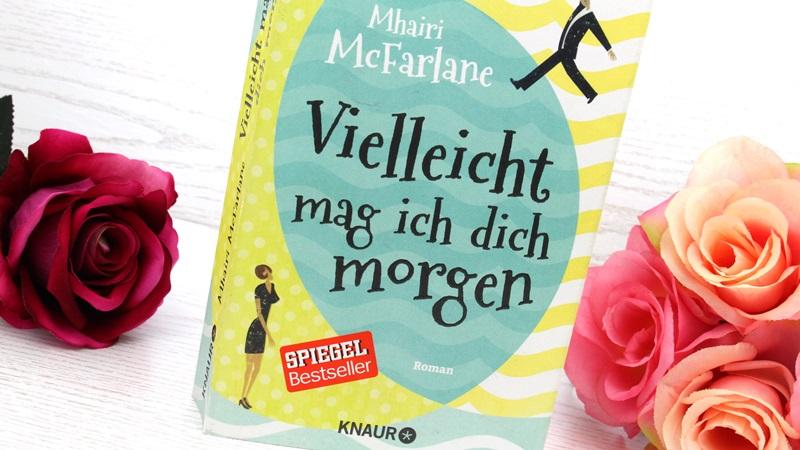 Mhairi McFarlane – Vielleicht mag ich dich morgen