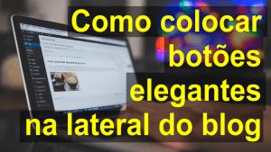 Como colocar botões elegantes na lateral do seu blog WordPress