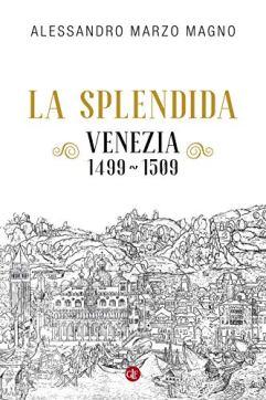 Alessandro Marzo Magno, La splendida: Venezia 1499-1509