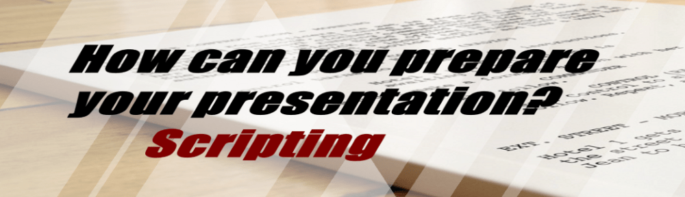 how can you prepare your presentation - Scripting
