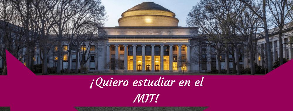 ¡Quiero estudiar en el MIT!
