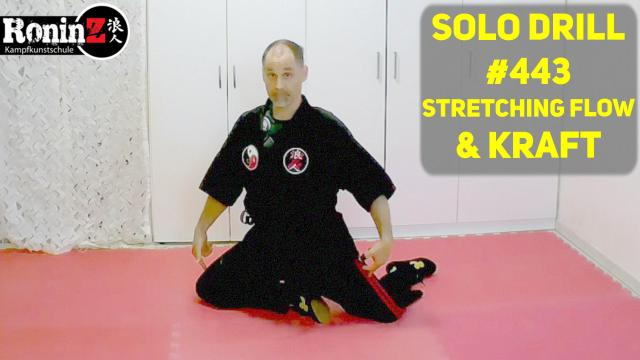 Solo Drill #443 Stretching Flow & Kraft