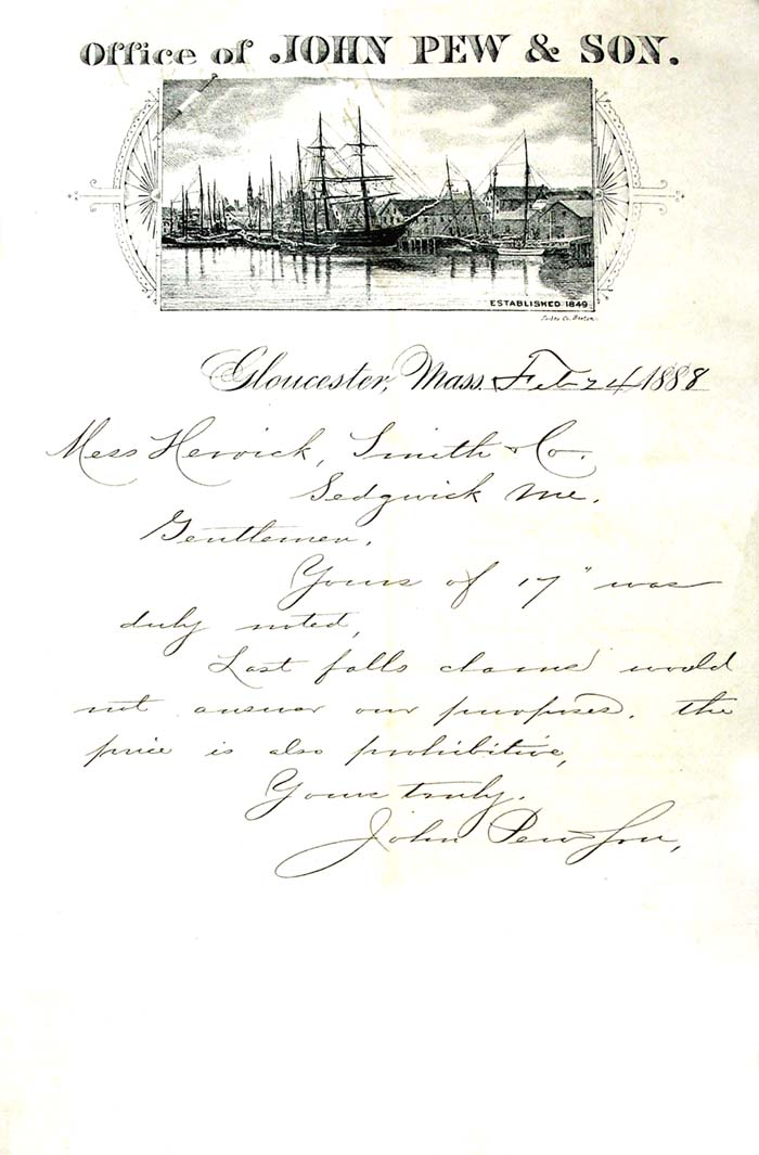 "This 1888 letter from John Pew & Son is ten times as great looking in hand. The letter head detail is much sharper than here because to copy and eliminate some shading, some detail was lost in the process. This letter is one of my favorite paper items. ""…I used to live in Gloucester, Mass., and the Pew & Sons postcard caught my eye. You may know this, but Pew was probably using the hooks for long line fishing out on the banks (Georges Bank, etc. some 200 miles off New England Coast). They were dory fishing then, where the large schooner would set one or two-man dories out on the banks and the fishermen would set out long lines with baited hooks attached to high flyer floats. Then they would haul back after a few hours, signal the schooner and get picked up... if everything went right in that dangerous occupation. I guess Pew didn't like the hooks. Best regards, Rob Jagodzinski Croton-on-Hudson, NY"""